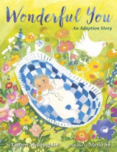 Wonderful you : an adoption story / by Lauren McLaughlin, illustrated by Meilo So. - by Lauren McLaughlin, illustrated by Meilo So.