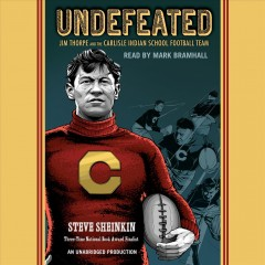 Undefeated : [astonishing rise of Jim Thorpe and the Carlisle Indians football team] / Steve Sheinkin.