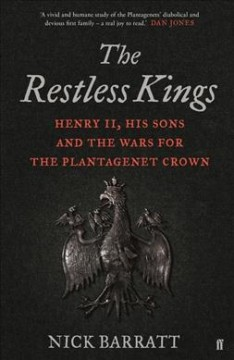 Restless Kings : Henry II, His Sons and the Wars for the Plantagenet Crown