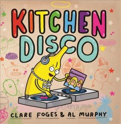 Kitchen disco /  written by Clare Foges ; illustrated by Al Murphy.