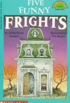 Five funny frights /  by Judith Bauer Stamper ; illustrated by Tim Raglin. - by Judith Bauer Stamper ; illustrated by Tim Raglin.
