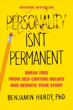 Personality Isn't Permanent : Break Free from Self-Limiting Beliefs and Rewrite Your Story