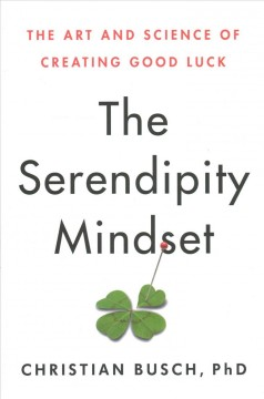 Serendipity Mindset : The Art and Science of Creating Good Luck