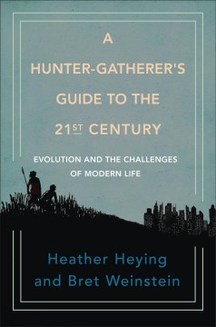 Hunter-Gatherer's Guide to the 21st Century : Evolution and the Challenges of Modern Life