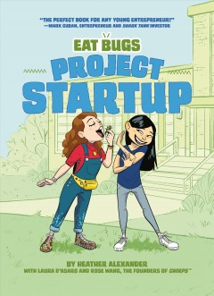 Eat bugs /  by Heather Alexander with Laura D'Asaro and Rose Wang, the founders of Chirps ; illustrated by Vanessa Flores. - by Heather Alexander with Laura D'Asaro and Rose Wang, the founders of Chirps ; illustrated by Vanessa Flores.