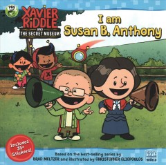 I am Susan B. Anthony /  adapted by Nancy Parent ; based on the best-selling series by Brad Meltzer and illustrated by Christopher Eliopoulos. - adapted by Nancy Parent ; based on the best-selling series by Brad Meltzer and illustrated by Christopher Eliopoulos.
