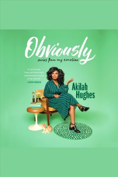 Obviously : stories from my timeline / Akilah Hughes. - Akilah Hughes.