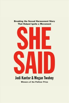 She said : breaking the sexual harassment story that helped ignite a movement / Jodi Kantor and Megan Twohey. - Jodi Kantor and Megan Twohey.