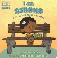 I am strong : a little book about Rosa Parks / Brad Meltzer ; illustrated by Christopher Eliopoulos. - Brad Meltzer ; illustrated by Christopher Eliopoulos.