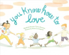 You know how to love /  words by Rachel Tawil Kenyon ; pictures by Mary Lundquist. - words by Rachel Tawil Kenyon ; pictures by Mary Lundquist.