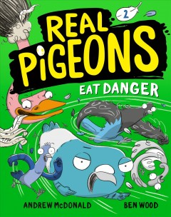 Real pigeons eat danger /  Andrew McDonald and Ben Wood. - Andrew McDonald and Ben Wood.