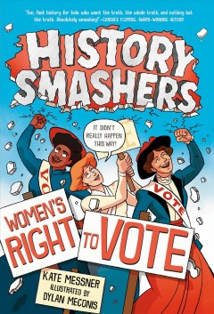 Women's right to vote /  Kate Messner ; illustrated by Dylan Meconis ; with special thanks to Olugbemisola Rhuday-Perkovich, who served as a consultant and contributor for this book. - Kate Messner ; illustrated by Dylan Meconis ; with special thanks to Olugbemisola Rhuday-Perkovich, who served as a consultant and contributor for this book.