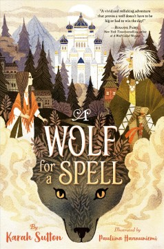 A wolf for a spell /  by Karah Sutton ; illustrated by Pauliina Hannuniemi. - by Karah Sutton ; illustrated by Pauliina Hannuniemi.