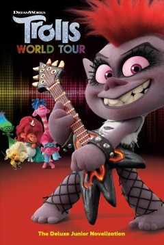 Trolls World Tour : the deluxe junior novelization / adapted by David Lewman. - adapted by David Lewman.