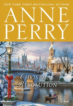 A Christmas resolution : a novel / Anne Perry. - Anne Perry.