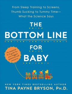 Bottom Line for Baby : From Sleep Training to Screens, Thumb Sucking to Tummy Time--what the Science Says