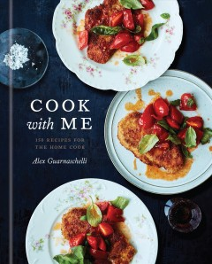Cook With Me : 150 Recipes for the Home Cook a Cookbook