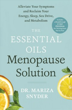 Essential Oils Menopause Solution : Alleviate Your Symptoms and Reclaim Your Energy, Sleep, Sex Drive, and Metabolism