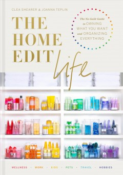 The home edit 360 : a guide to organizing absolutely everything / Clea Shearer and Joanna Teplin ; photographs by Clea Shearer. - Clea Shearer and Joanna Teplin ; photographs by Clea Shearer.