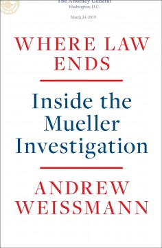 Where law ends : inside the Mueller investigation / Weissmann, Andrew. - Weissmann, Andrew.