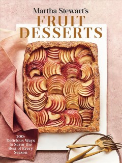 Martha Stewart's Fruit Desserts : 100+ Delicious Ways to Savor the Best of Every Season: a Baking Book