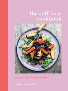 Self-Care Cookbook : Easy Healing Plant-based Recipes