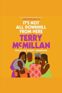 It's not all downhill from here : a novel / Terry McMillan. - Terry McMillan.