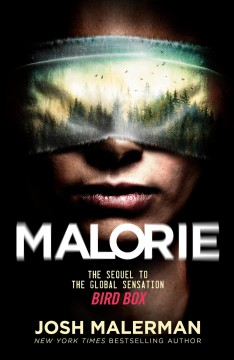Malorie : a Bird Box novel / Josh Malerman.