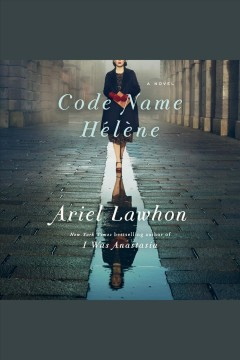 Code name Hélène : a novel / by Ariel Lawhon. - by Ariel Lawhon.