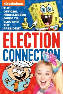 Election Connection : The Official Nickelodeon Guide to Electing the President