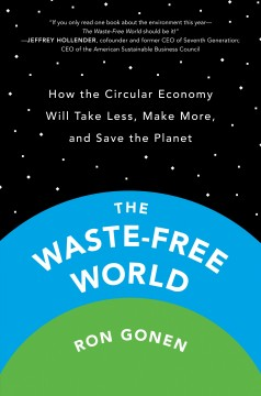 Waste-free World : How the Circular Economy Will Take Less, Make More, and Save the Planet