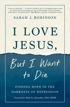 I Love Jesus, but I Want to Die : Finding Hope in the Darkness of Depression