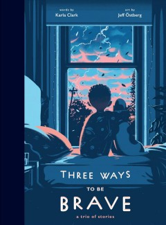 Three Ways to Be Brave : A Trio of Stories