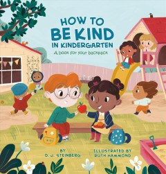 How to Be Kind in Kindergarten : A Book for Your Backpack