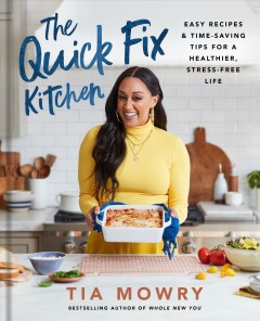 Quick Fix Kitchen : Easy Recipes and Time-saving Tips for a Healthier, Stress-free Life: a Cookbook