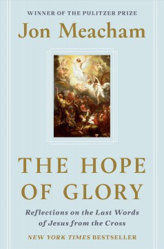 Hope of Glory : Reflections on the Last Words of Jesus from the Cross