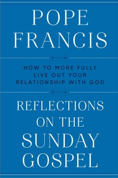 Reflections on the Sunday Gospel : How to More Fully Live Out Your Relationship With God