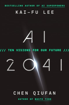 AI 2041 : Ten Visions for Our Future