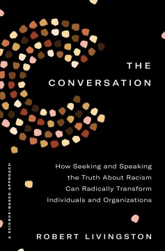 Conversation : How Seeking and Speaking the Truth About Racism Can Radically Transform Individuals and Organizations