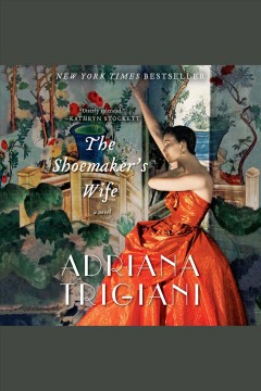 The shoemaker's wife : a novel / Adriana Trigiani. - Adriana Trigiani.