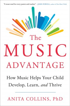 Music Advantage : How Music Helps Your Child Develop, Learn, and Thrive
