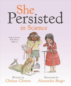 She Persisted in Science : Brilliant Women Who Made a Difference