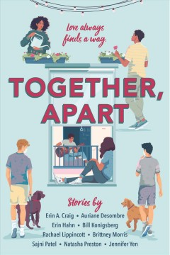 Together, apart : stories / by Erin A. Craig, Auriane Desombre, Erin Hahn, Bill Konigsberg, Rachael Lippincott, Brittney Morris, Sajni Patel, Natasha Preston, Jennifer Yen. - by Erin A. Craig, Auriane Desombre, Erin Hahn, Bill Konigsberg, Rachael Lippincott, Brittney Morris, Sajni Patel, Natasha Preston, Jennifer Yen.
