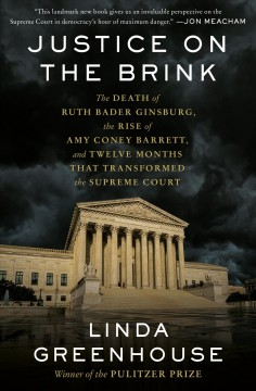Justice on the Brink : The Death of Ruth Bader Ginsburg, the Rise of Amy Coney Barrett, and Twelve Months That Transformed the Supreme Court