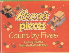 Reese's Pieces count by fives /  by Jerry Pallotta ; illustrated by Rob Bolster.