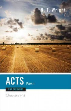 Acts for everyone. chapters 1-12 / N.T. Wright. - N.T. Wright.