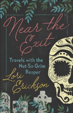 Near the Exit : Travels With the Not-so-grim Reaper