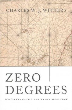 Zero Degrees : Geographies of the Prime Meridian