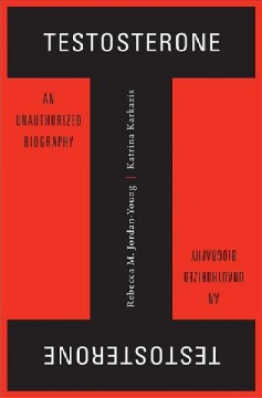 Testosterone : An Unauthorized Biography