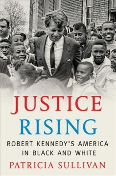 Justice Rising : Robert Kennedy's America in Black and White